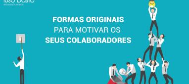 Formas originais para motivar os seus colaboradores